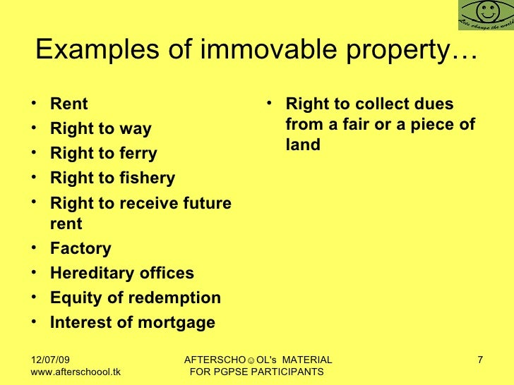 Examples of immovable property… <ul><li>Rent </li></ul><ul><li>Right to way </li></ul><ul><li>Right to ferry </li></ul><ul...