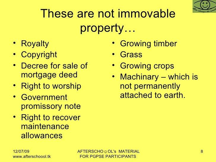 These are not immovable property… <ul><li>Royalty </li></ul><ul><li>Copyright </li></ul><ul><li>Decree for sale of mortgag...