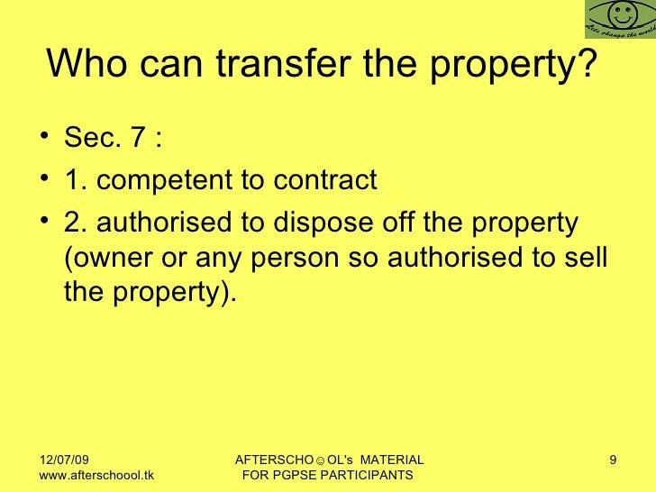 Who can transfer the property?  <ul><li>Sec. 7 :  </li></ul><ul><li>1. competent to contract  </li></ul><ul><li>2. authori...