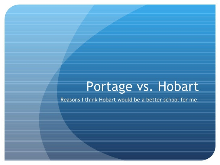 Portage vs. Hobart Reasons I think Hobart would be a better school for me.