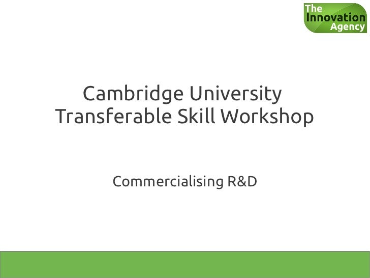 Cambridge UniversityTransferable Skill Workshop     Commercialising R&D