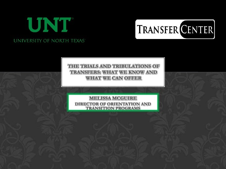 THE TRIALS AND TRIBULATIONS OF TRANSFERS: WHAT WE KNOW AND      WHAT WE CAN OFFER       MELISSA MCGUIRE  DIRECTOR OF ORIEN...