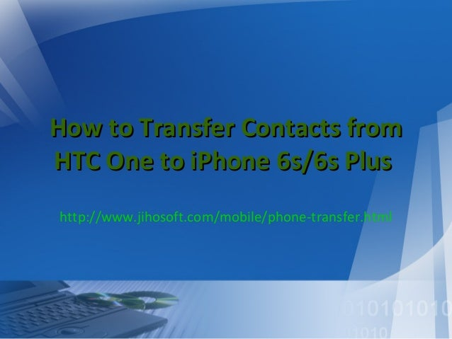 how to copy contacts from iphone how to transfer contacts from htc one to iphone 6s 6s plus 1651