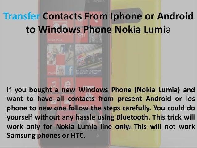 Transfer Contacts From Iphone or Android to Windows Phone Nokia Lumia  If you bought a new Windows Phone (Nokia Lumia) and...