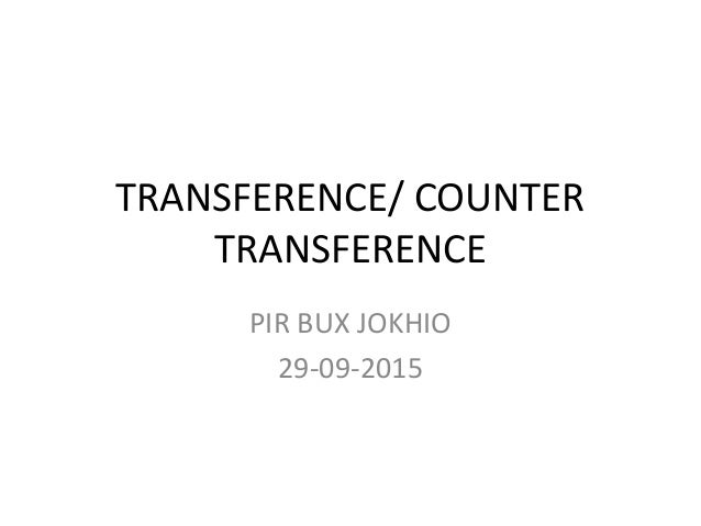TRANSFERENCE/ COUNTER TRANSFERENCE PIR BUX JOKHIO 29-09-2015