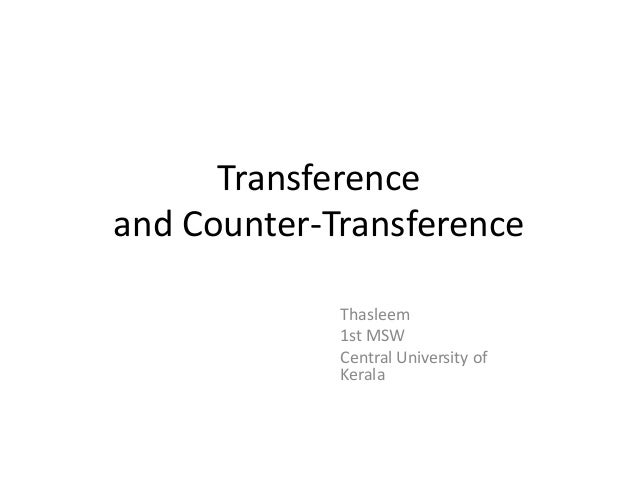 Transference and Counter-Transference Thasleem 1st MSW Central University of Kerala