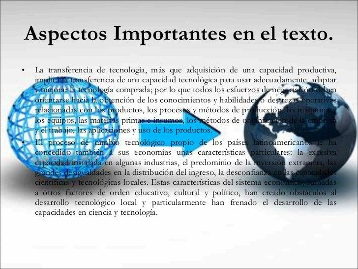 Aspectos Importantes en el texto. <ul><li>La transferencia de tecnología, más que adquisición de una capacidad productiva,...