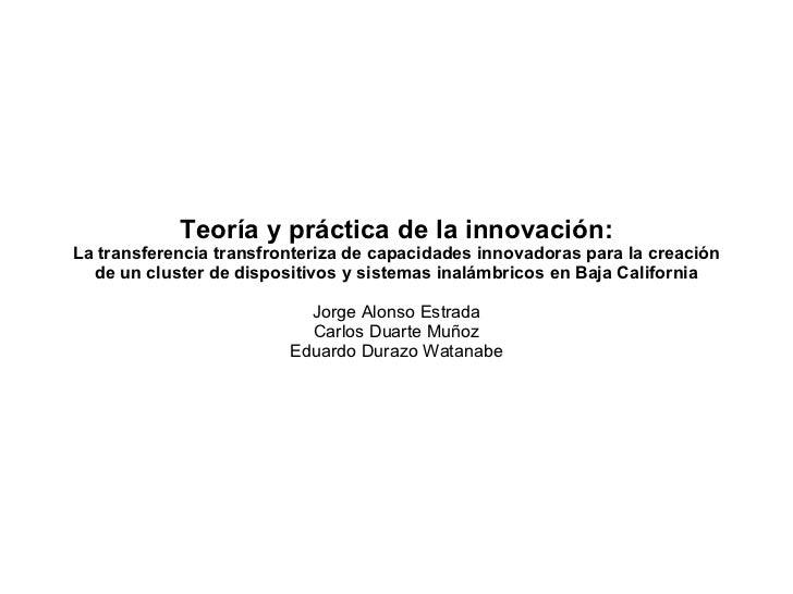 Teoría y práctica de la innovación: La transferencia transfronteriza de capacidades innovadoras para la creación de un clu...