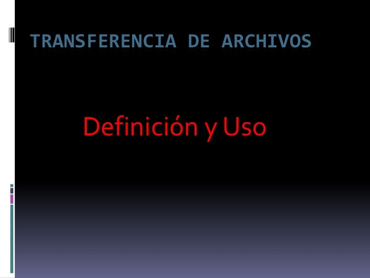 Transferencia de Archivos<br />Definición y Uso<br />