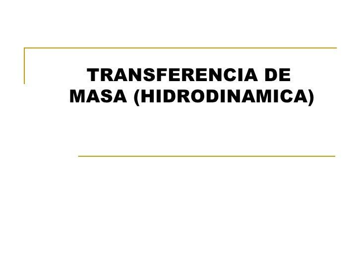 TRANSFERENCIA DE  MASA (HIDRODINAMICA)