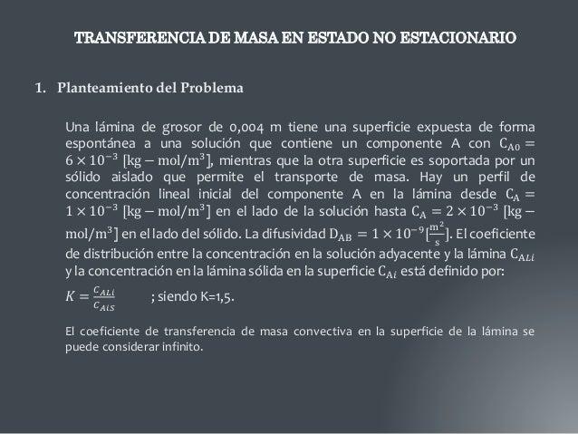 TRANSFERENCIA DE MASA EN ESTADO NO ESTACIONARIO 1. Planteamiento del Problema Una lámina de grosor de 0,004 m tiene una su...