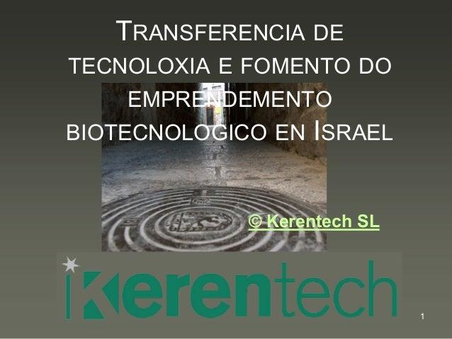 TRANSFERENCIA DE TECNOLOXIA E FOMENTO DO  EMPRENDEMENTO BIOTECNOLOGICO EN ISRAEL  © Kerentech SL  1