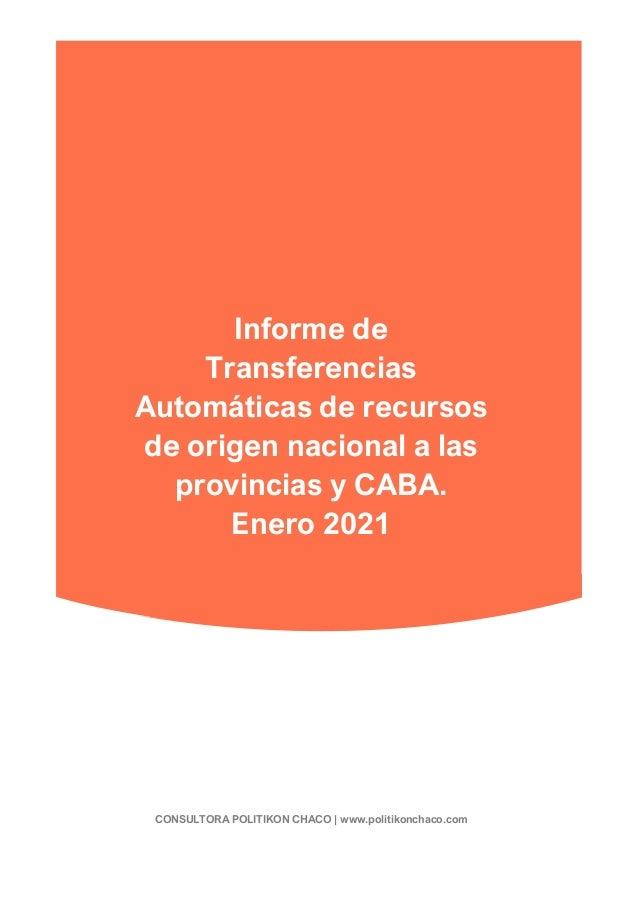 Informe de Transferencias Automáticas de recursos de origen nacional a las provincias y CABA. Enero 2021 CONSULTORA POLITI...
