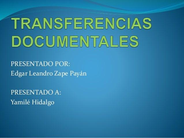 PRESENTADO POR: Edgar Leandro Zape Payán PRESENTADO A: Yamilé Hidalgo
