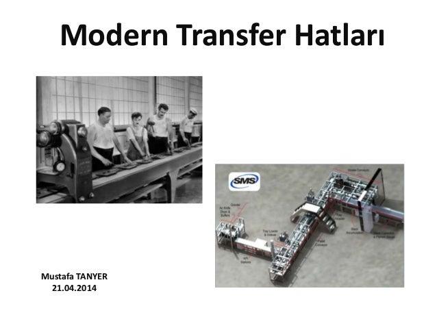 Mustafa TANYER 21.04.2014 Modern Transfer Hatları