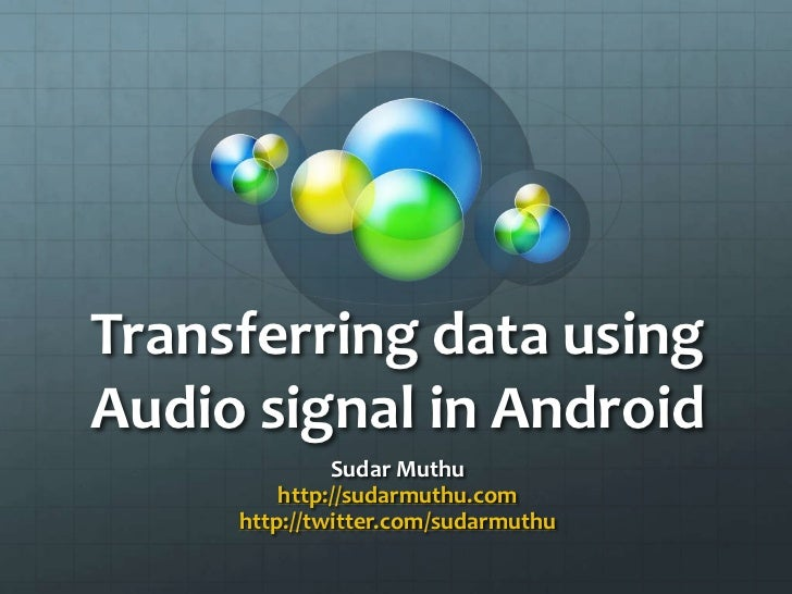Transferring data usingAudio signal in Android              Sudar Muthu         http://sudarmuthu.com     http://twitter.c...