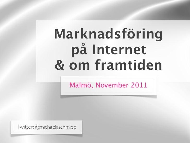 Marknadsföring                 på Internet               & om framtiden                      Malmö, November 2011Twitter: ...