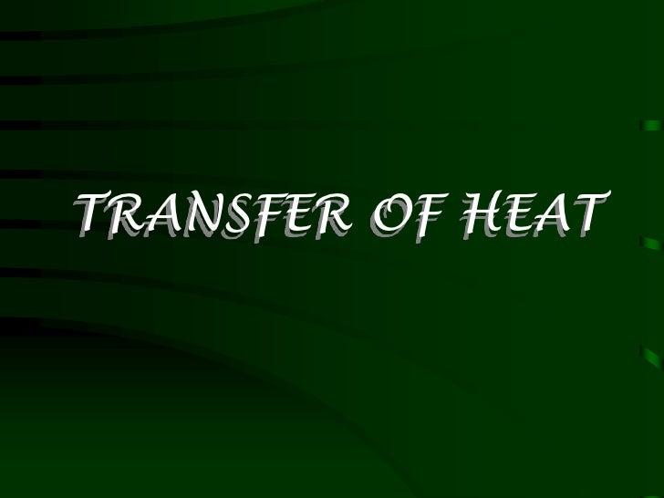 TRANSFER OF HEAT<br />