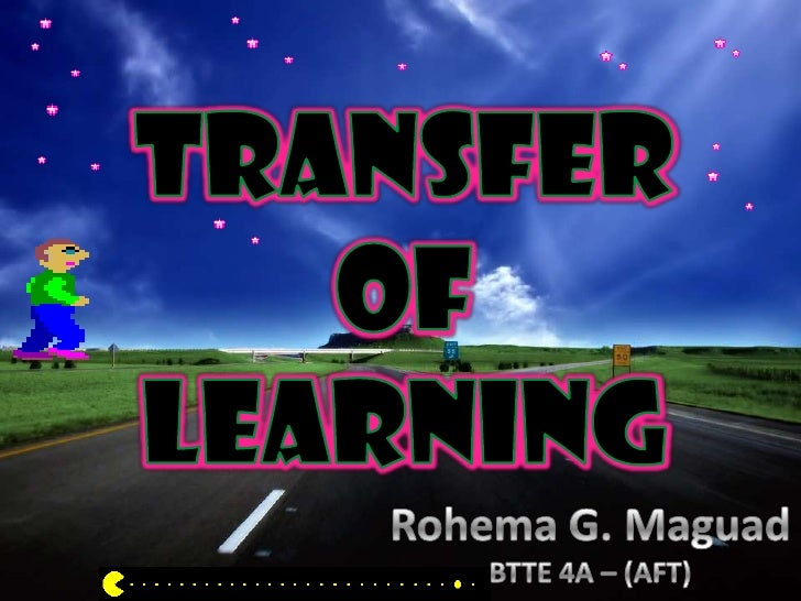 TRANSFER <br />OF <br />LEARNING<br />Rohema G. Maguad<br />BTTE 4A – (AFT)<br />