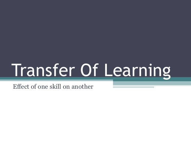 Transfer Of LearningEffect of one skill on another