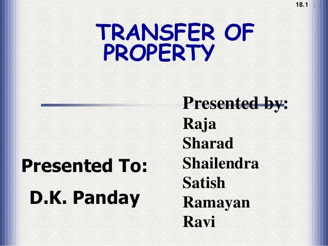 18.1 1.1       TRANSFER OF       PROPERTY                Presented by:                Raja                SharadPresented ...