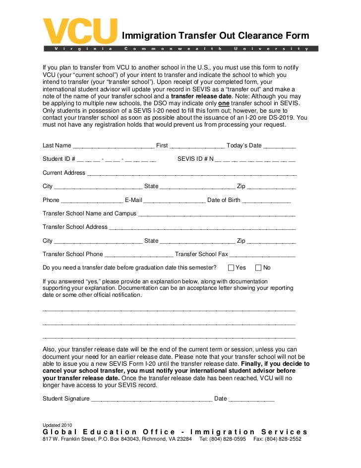 Immigration Transfer Out Clearance FormIf you plan to transfer from VCU to another school in the U.S., you must use this f...