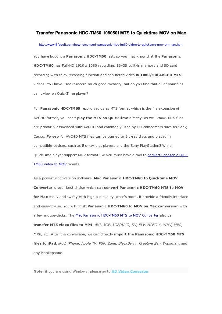 Transfer Panasonic HDC-TM60 108050i MTS to Quicktime MOV on Mac   http://www.ilifesoft.com/how-to/convert-panasonic-hdc-tm...