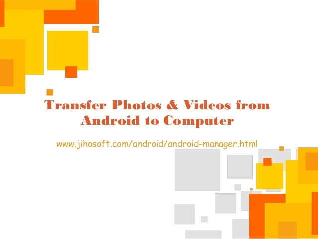 Transfer Photos & Videos from Android to Computer www.jihosoft.com/android/android-manager.html