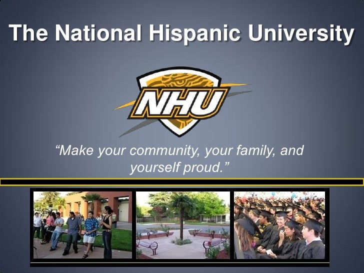 """The National Hispanic University<br />""""Make your community, your family, and yourself proud.""""<br />"""
