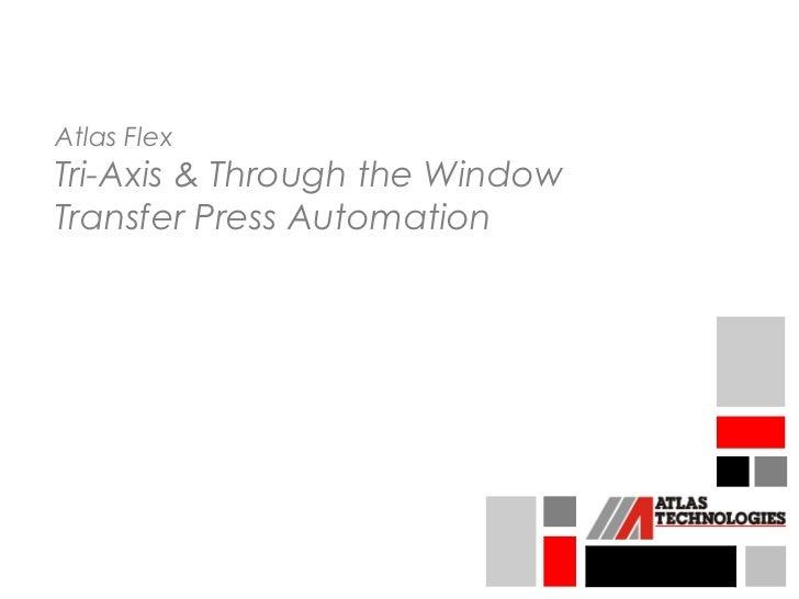 Atlas FlexTri-Axis & Through the WindowTransfer Press Automation