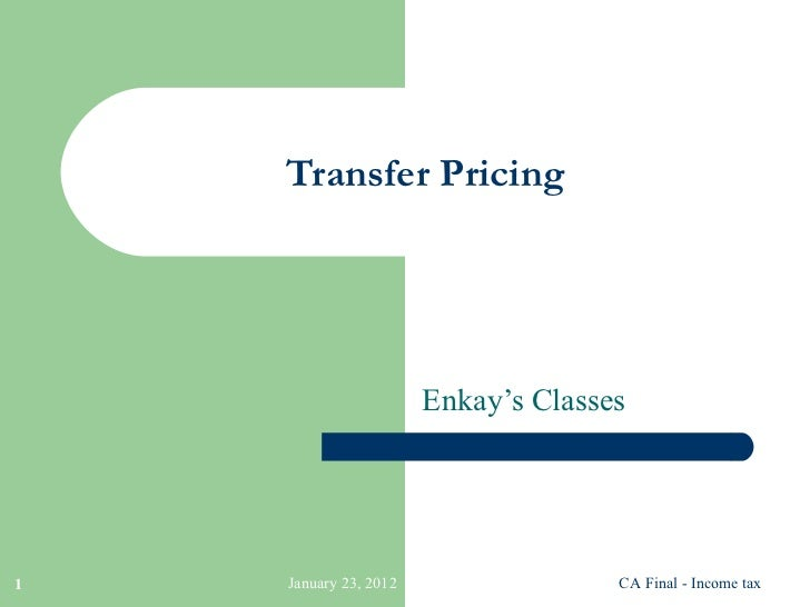 Transfer Pricing Enkay's Classes January 23, 2012 CA Final - Income tax