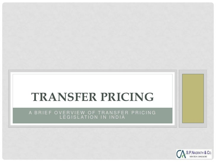 TRANSFER PRICINGA BRIEF OVERVIEW OF TRANSFER PRICING         L E G I S L AT I O N I N I N D I A