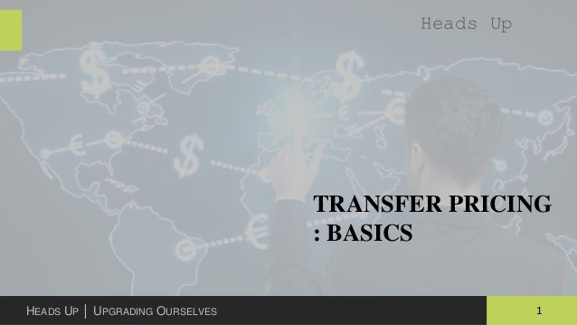 1HEADS UP │ UPGRADING OURSELVES TRANSFER PRICING : BASICS Heads Up