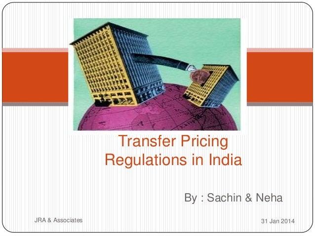 By : Sachin & Neha 31 Jan 2014JRA & Associates Transfer Pricing Regulations in India