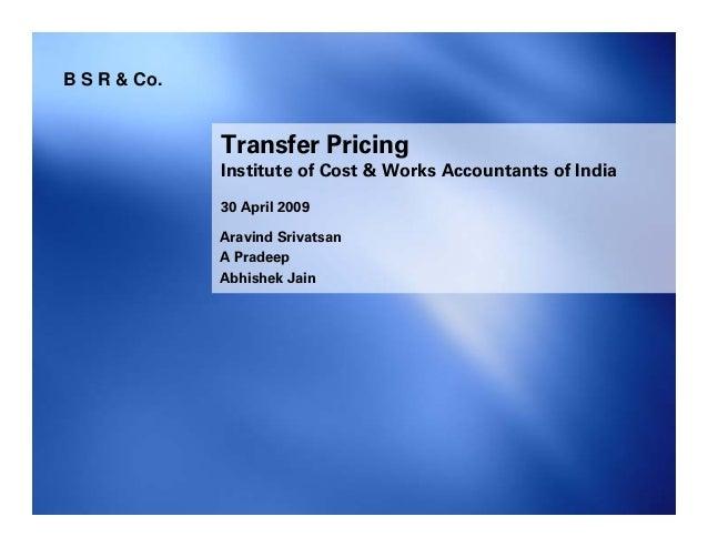 Aravind SrivatsanA PradeepAbhishek JainTransfer PricingInstitute of Cost & Works Accountants of India30 April 2009B S R & ...