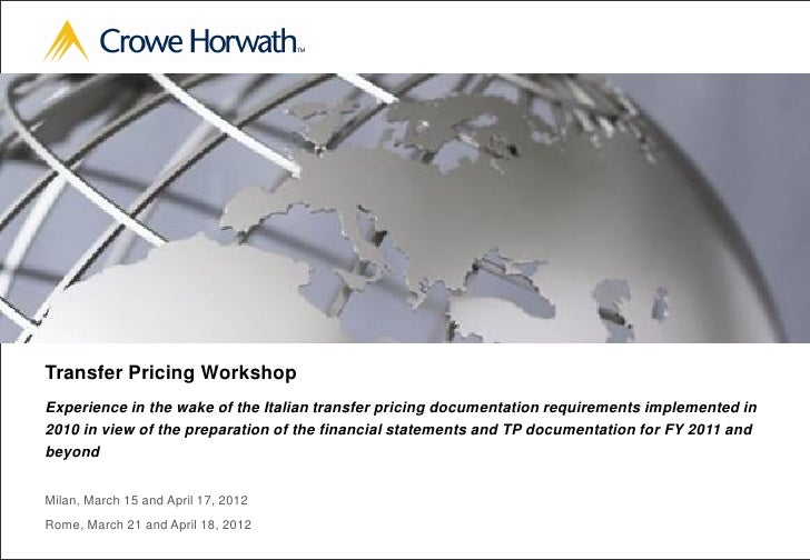 Transfer Pricing WorkshopExperience in the wake of the Italian transfer pricing documentation requirements implemented in2...