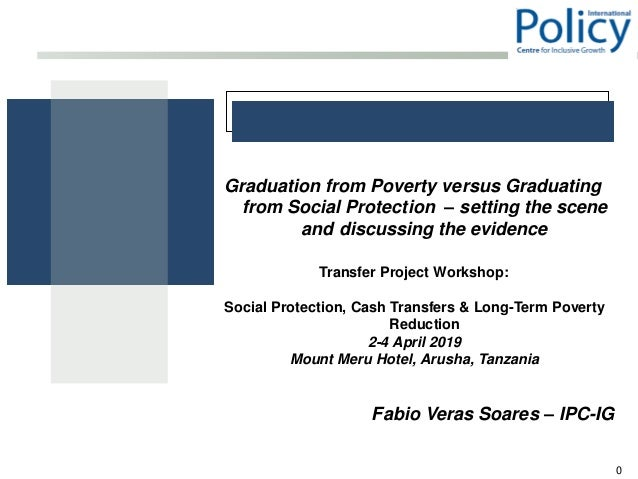 0 Graduation from Poverty versus Graduating from Social Protection – setting the scene and discussing the evidence Transfe...