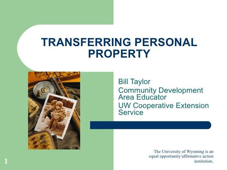 TRANSFERRING PERSONAL PROPERTY Bill Taylor Community Development Area Educator UW Cooperative Extension Service
