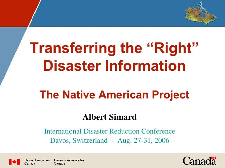 "Transferring the ""Right"" Disaster Information The Native American Project Albert Simard International Disaster Reduction C..."