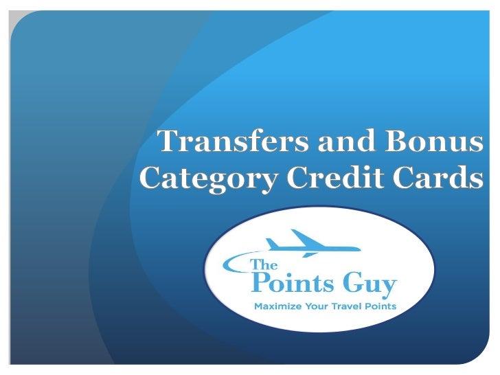 Pros:  16 airline partners  4 hotel partners  Transfer bonuses – Delta, British Airways, Virgin America  Transfers post in...