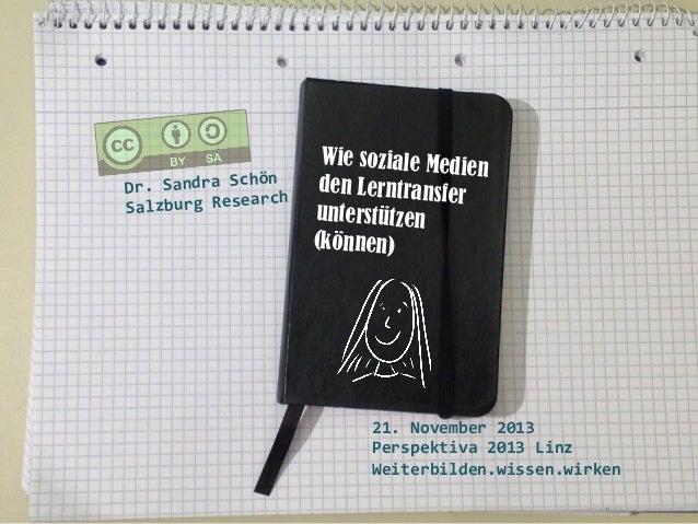 Wie soziale Medi en den Lerntransfer unterstützen (können)  ön   Dr.  Sandra  Sch rch   Salzburg  Resea ...