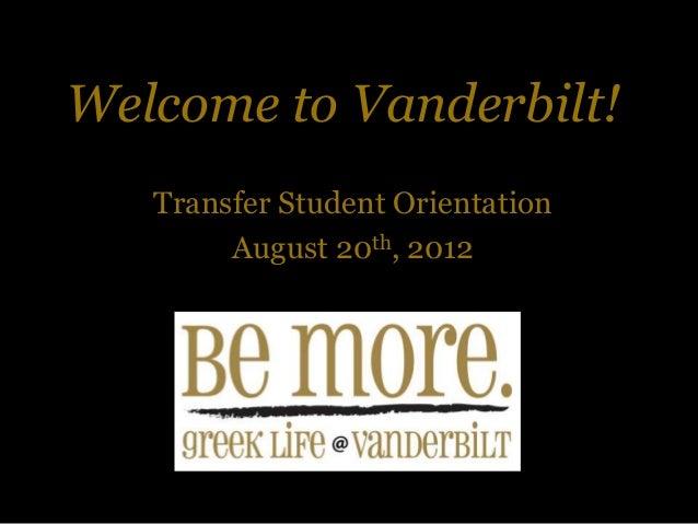 Welcome to Vanderbilt! Transfer Student Orientation August 20th, 2012