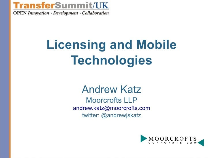 Licensing and Mobile    Technologies      Andrew Katz        Moorcrofts LLP    andrew.katz@moorcrofts.com       twitter: @...