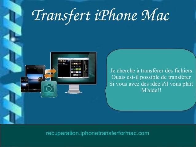 TransfertiPhoneMacJe cherche à transférer des fichiersOuais est-il possible de transférerSi vous avez des idée sil vous ...