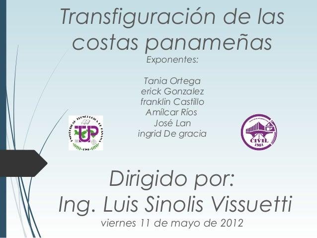 Transfiguración de las costas panameñas Exponentes: Tania Ortega erick Gonzalez franklin Castillo Amílcar Ríos José Lan in...