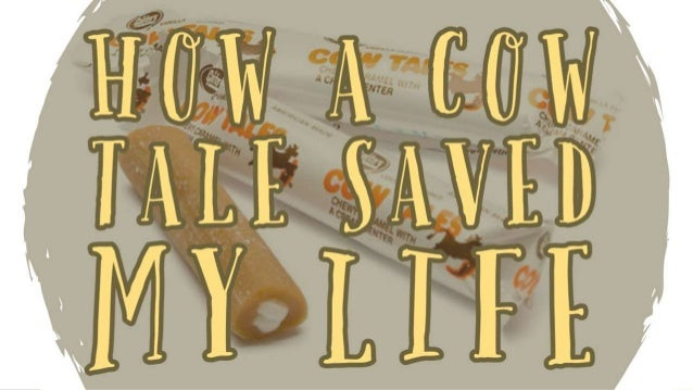 HOW COW TALES SAVED MY LIFE