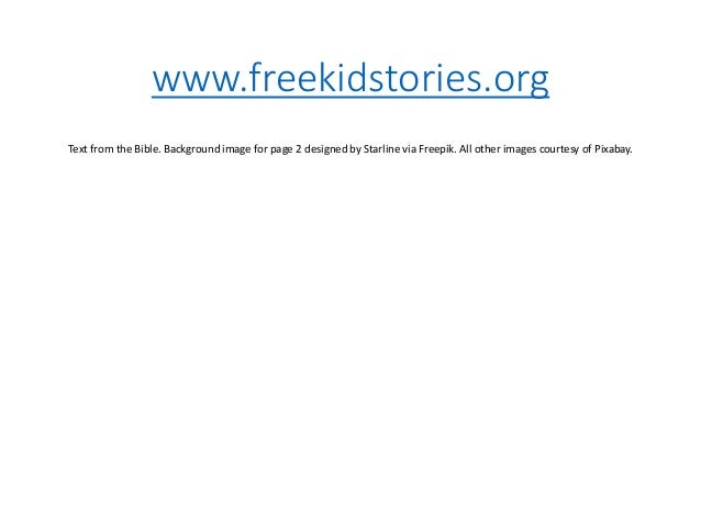 www.freekidstories.org Text from the Bible. Background image for page 2 designed by Starline via Freepik. All other images...