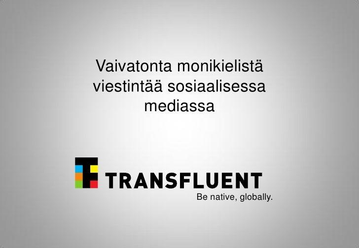 Vaivatonta monikielistäviestintää sosiaalisessa        mediassa              Be native, globally.