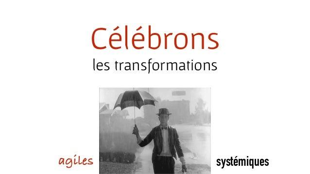 Célébrons les transformations agiles systémiques