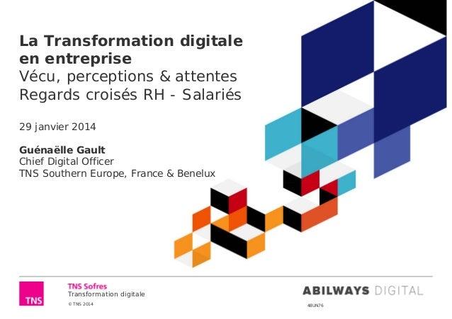 Transformation digitale © TNS 2014 48UN76 La Transformation digitale en entreprise Vécu, perceptions & attentes Regards cr...
